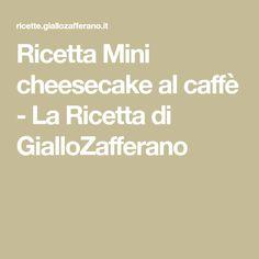 Ricetta Mini cheesecake al caffè - La Ricetta di GialloZafferano