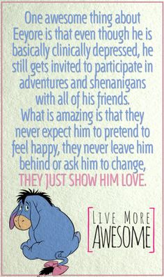 I absolutely love Eeyore, my brother the other day why I liked him over the other happy characters. My response was he is happy, just in his own way, which is why i like him so much.