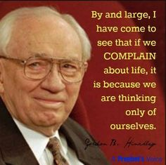 """""""Stand For Something"""" pg. 64 More complaining because we only think about ourselves Gordon b Hinckley Gospel Quotes, Mormon Quotes, Lds Quotes, Uplifting Quotes, Quotable Quotes, Great Quotes, Uplifting Scripture, Inspiring Quotes, Spiritual Thoughts"""