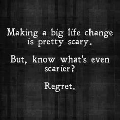 Fear is temporary, but regrets are forever