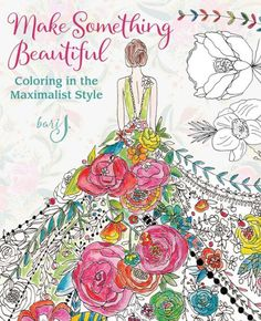 Barnes Noble Make Something Beautiful Coloring In The Maximalist Style By Bari