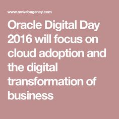 Oracle Digital Day 2016 will focus on cloud adoption and the digital transformation of business