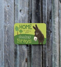 Home Is Where Your Donkey Brays - Outdoor Sign 18 x 12. $34.95, via Etsy.