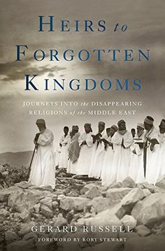 Heirs to Forgotten Kingdoms: Journeys Into the Disappearing Religions of the Middle East - Gerard Russell
