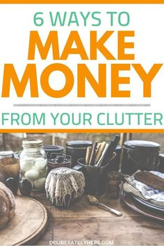 Ways to make money from your clutter - declutter your house and make money while doing it. Make extra money this money by getting rid of clutter. Eliminate clutter stress and create a clean house. How to keep your house clutter free.