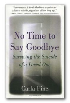 No Time to Say Goodbye Book Description Suicide would appear to be the last…