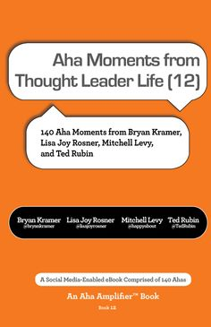 This book is comprised of Aha moments from thought leaders appearing on Thought Leader Life with Mitchell Levy @happyabout. In addition to Mitchell, Ahas in the book are provided by Bryan Kramer @bryankramer, Lisa Joy Rosner @lisajoyrosner, and Ted Rubin @TedRubin.
