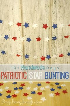 101 Handmade Days: Patriotic Star Bunting - Busy Being Jennifer