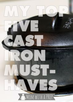 Mom with a PREP's Top 5 Must Have Cast Iron Pieces for the PREPared Kitchen