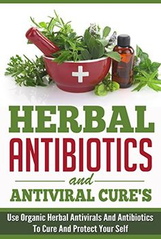 FREE TODAY Herbal Antibiotics and Antiviral Cures - Use Organic Herbal Antivirals and Antibiotics to Cure and Protect Yourself (Herbal Antibiotics And Antivirals ... Healing, Antivirals Cure, Herbals) - Kindle edition by Elaine Wilcox. Professional & Technical Kindle eBooks @ Amazon.com.