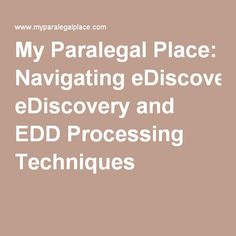My Paralegal Place: Navigating eDiscovery and EDD Processing Techniques