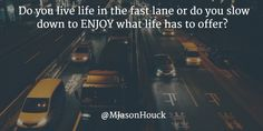 Do you live life in...