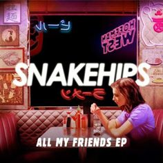Snakehips - All My Friends (EP) (2016) Album Zip Download | Album Ziped || Latest English Music Album Free Download Site