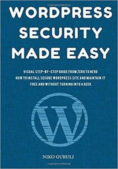 Wordpress Security Made Easy.    Wordpress Security Made Easy eBook PDF Free Download Edited by Niko Guruli Visual Step-by-Step Guide From Zero to Hero How to In.... Get it Free at https://freebooksforall.xyz/wordpress-security-made-easy-ebook-free-download/