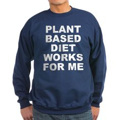 Men's dark color navy blue sweatshirt with Plant Based Diet Works For Me theme. Plant base is a broad term for people that mostly consume fruits, vegetables, herbs, seeds, grains and other plant products in their diet. Available in black, navy blue; small, medium, large, x-large, 2x-large for only $34.99. Go to the link to purchase the product and to see other options – http://www.cafepress.com/stplantbased