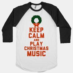 Keep Calm and Play Christmas Music | HUMAN | T-Shirts, Tanks, Sweatshirts and Hoodies