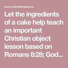 Let the ingredients of a cake help teach an important Christian object lesson based on Romans God can use the good & the bad in our lives! Great Bible lesson for kids, teens or adults! Teen Sunday School Lessons, Teen Bible Lessons, Kids Church Lessons, Youth Lessons, Bible Object Lessons, Children Church, Childrens Sermons, Bible Study For Kids, Teen Bible Studies