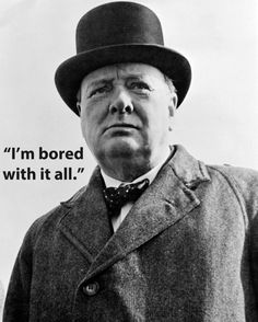 Winston Churchill uttered this before slipping into a coma, which lasted for nine days before his death.
