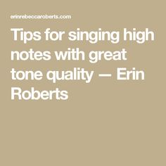 Tips for singing high notes with great tone quality — Erin Roberts