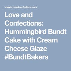 Love and Confections: Hummingbird Bundt Cake with Cream Cheese Glaze #BundtBakers