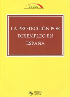La protección por desempleo en España : XII Congreso Nacional de la Asociación Española de Salud y Seguridad Social / Carlos L. Alfonso Mellado ... et al.    Laborum, 2015