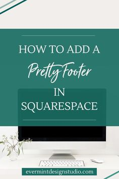 How to Add a Pretty Footer in Squarespace with CSS - click through to read how to add an eye-catching footer image to your Squarespace website - evermintdesignstudio.com
