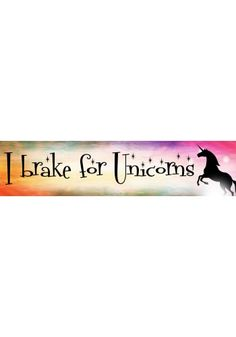 I Brake For Unicorns Bumper Sticker Create your own Bumper Stickers at www.stickerstudio.com.au. Don't forget we offer free shipping to any location in Australia.