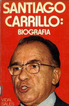 Vidal Sales, José Antonio (1921-) Biografía de Santiago Carrillo / José Antonio Vidal Sales. – Barcelona : A. T. E., [1977]. 229 p., [8] p. de lám. ; 20 cm. D. L. B. 14404-1977. – ISBN 84-85047-98-2.