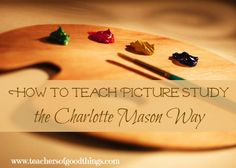 How to Teach Picture Study the Charlotte Mason Way www.teachersofgoodthings.com @Titus2Teacher