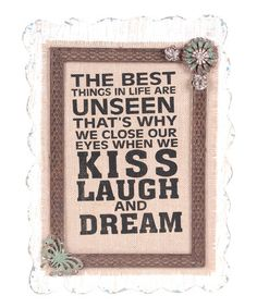 Cream & Brown 'The Best Things In Life Are Unseen' Wall Art by Wilco on #zulily 5/1/13! Reg $64., Now $37.99.   Words to live by. This well-spoken wall art will add wisdom and fashion-forward elegance in equal measure to any interior.   Size: 14.25''W x 19.5''H x 1''D.  Materials: Burlap, wood & metal.  D-ring hangers.  Imported.