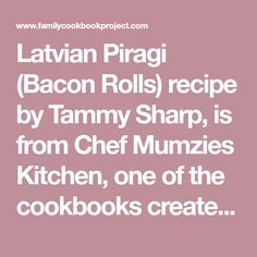 Latvian Piragi (Bacon Rolls) recipe - from the Chef Mumzies Kitchen Family Cookbook Bacon Recipes, Cooking Recipes, Bacon Roll, Family Cookbooks, Sweet Dough, Wicked Good, Xmas Cookies, Rolls Recipe, Finger Foods