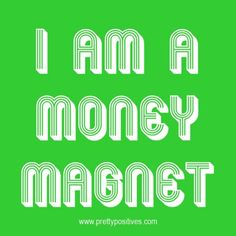 SELF .... affirm that I am a money magnet! ☆