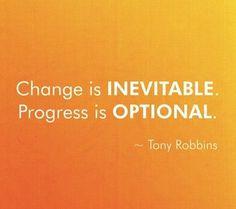 """""""Change is inevitable. Progress is optional."""" - Tony Robbins"""