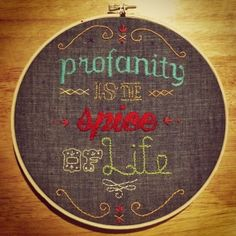 Profanity is the Spice of Life Embroidery by Shelly   Project   Embroidery   Cross Stitch / Decorative   Kollabora