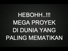 HEBOHH...!!!  MEGA PROYEK PALING MEMATIKAN YANG PERNAH ADA