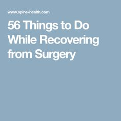 56 Things to Do While Recovering from Surgery