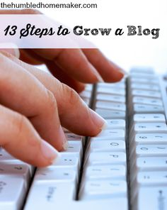 13 Steps to Grow a Blog: Everything you need to know in one post!