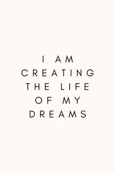 I AM CREATING THE LIFE OF MY DREAMS