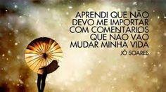 #Aprendi que não me devo #importar com #comentários que não vão #mudar a minha #vida. - JÔ Soares