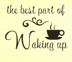 Coffee... the best part of Waking Up!