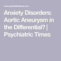 Anxiety Disorders: Aortic Aneurysm in the Differential? | Psychiatric Times