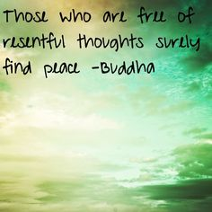 Those who are #free of resentful thoughts surely find #peace - #Buddha