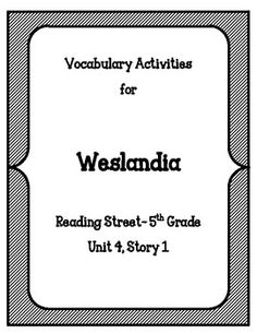 "Weslandia- Reading Street for 5th Grade: This is a set of 10 different vocabulary activities and games for the story Weslandia, which is a story from Reading Street's 5th Grade manual.     The activities have been developed to help students make real, authentic connections with words that go beyond basic ""recalling the definitions."" Some games are modeled after real board games (Scattergories and Apples to Apples). There is also an explanation of all activities."