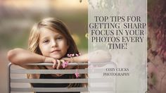 Easy tips for getting your images to have sharp, clear focus every time you take a shot. Read the tips here!