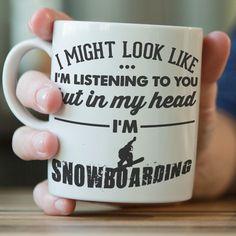 """I Might Look Like I'm Listening To You"" Snowboarding Mug"