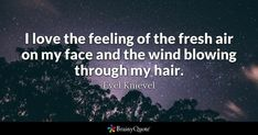 Quote i love the feeling of the fresh air on my face and the wind blowing through Flirting Messages, Flirting Quotes For Her, Flirting Texts, Flirting Humor, Quotes For Him, Fresh Air Quotes, Crush Quotes, Life Quotes, Work Quotes