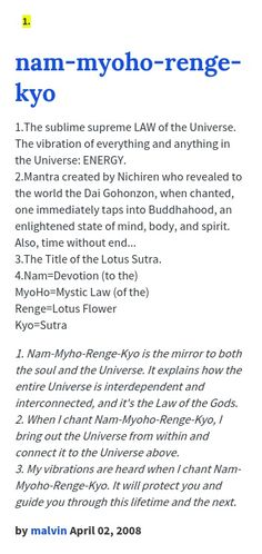 1.The sublime supreme LAW of the Universe. The vibration of everything and anything in the Universe: ENERGY. 2.Mantra created by Nichiren who revea...