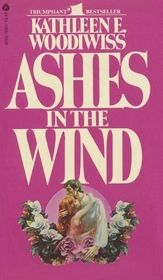 Ashes In The Wind ~ Kathleen E. Woodiwiss My all time favourite bodice ripper!  Re-read it so many times over the last 30 years