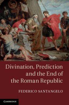 Divination, prediction and the end of the Roman Republic, 2013   http://absysnet.bbtk.ull.es/cgi-bin/abnetopac01?TITN=506906