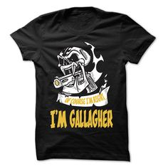 Of Course I Am Right I Am GALLAGHER ... - 99 Cool Name Shirt !